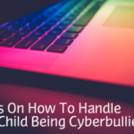 8 Tips On How To Handle Your Child Being Cyberbullied